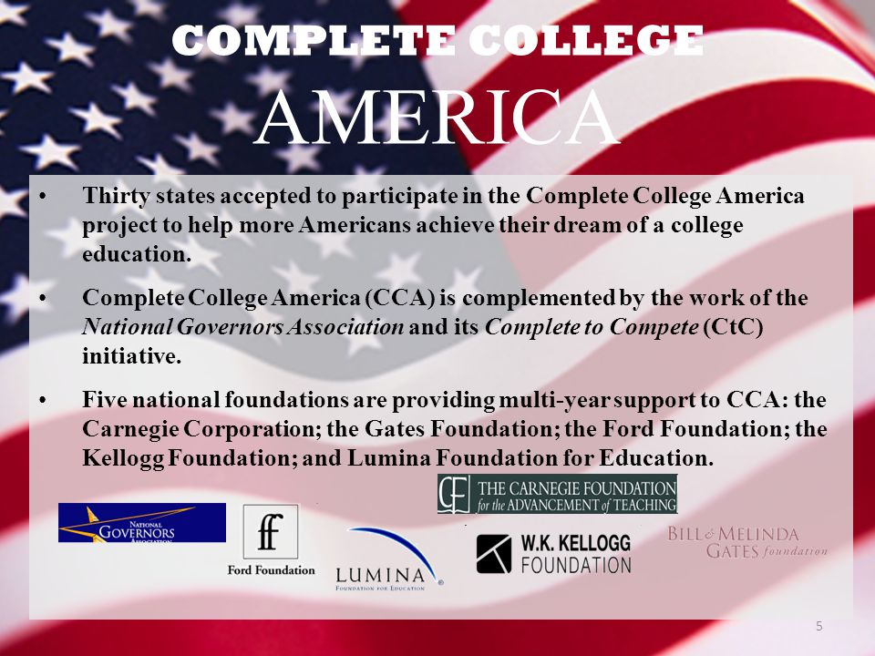 COMPLETE COLLEGE AMERICA Thirty states accepted to participate in the Complete College America project to help more Americans achieve their dream of a college education.
