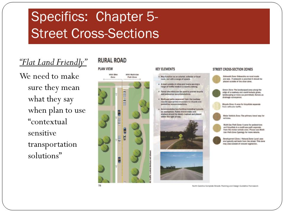 Flat Land Friendly We need to make sure they mean what they say when plan to use contextual sensitive transportation solutions Specifics: Chapter 5- Street Cross-Sections