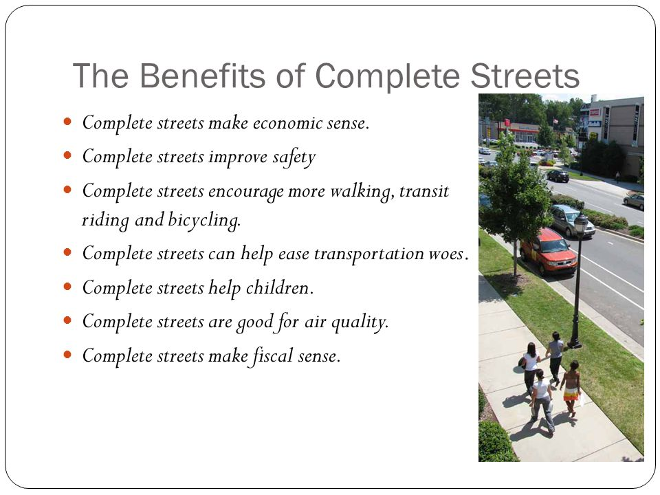 The Benefits of Complete Streets Complete streets make economic sense.