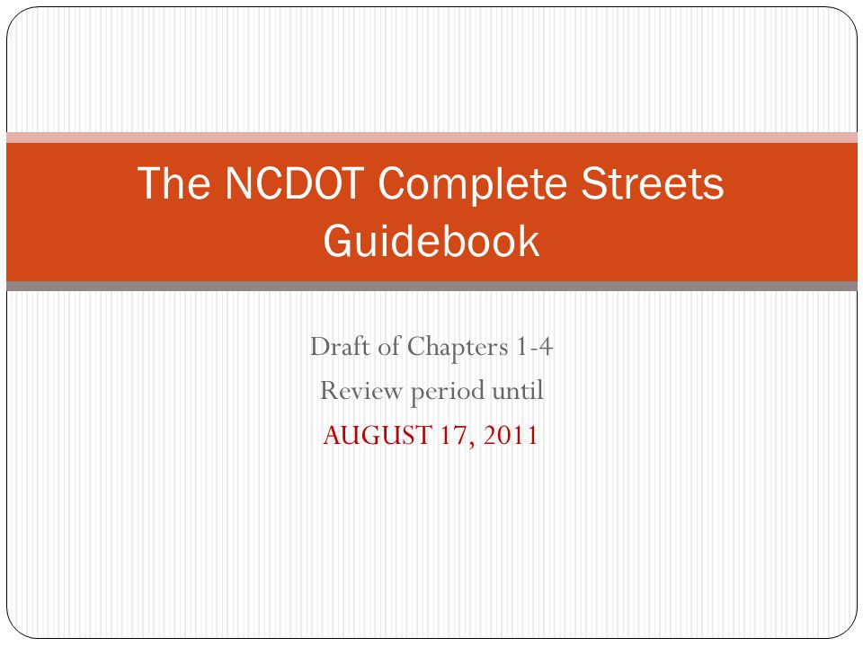 Draft of Chapters 1-4 Review period until AUGUST 17, 2011 The NCDOT Complete Streets Guidebook