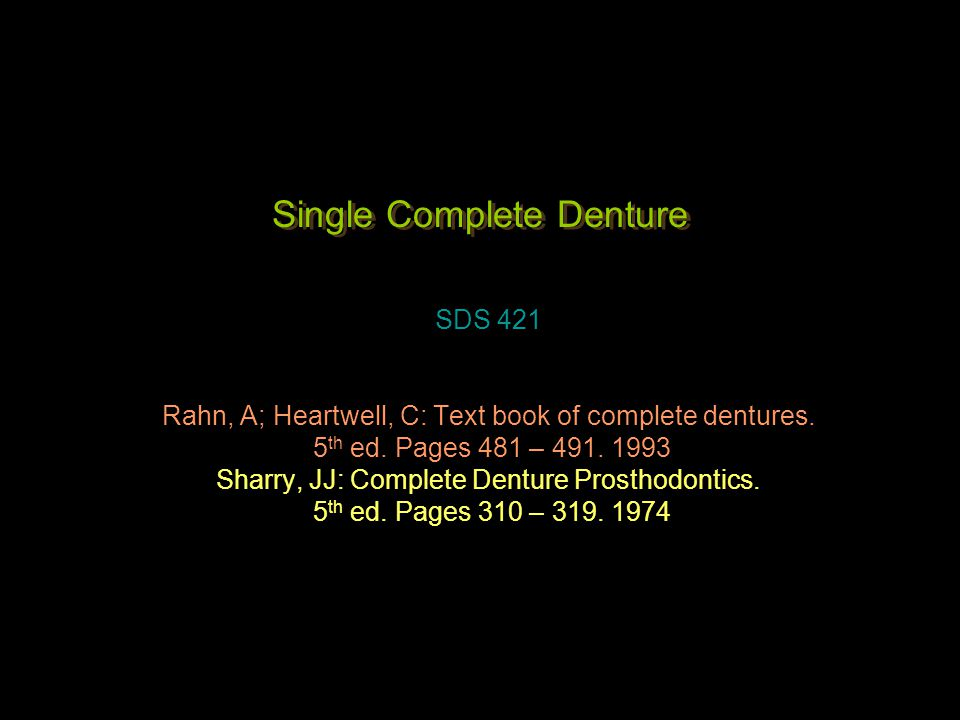 Single Complete Denture SDS 421 Rahn, A; Heartwell, C: Text book of complete dentures. 5 th ed. Pages 481 – 491. 1993 Sharry, JJ: Complete Denture Pro