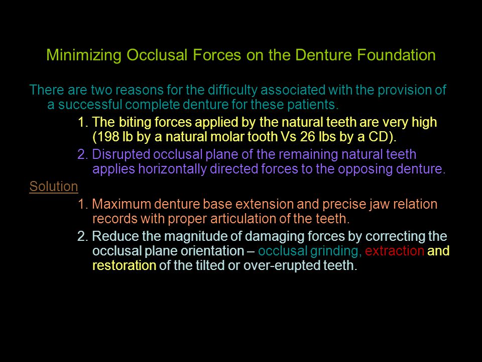 Minimizing Occlusal Forces on the Denture Foundation There are two reasons for the difficulty associated with the provision of a successful complete d