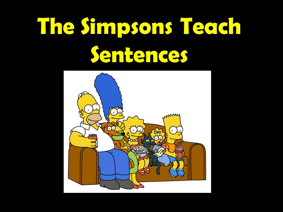 Examples of Complex Sentence Marge + Homer (NO COMMA) Homer will have to mow the lawn when the grass turns green.