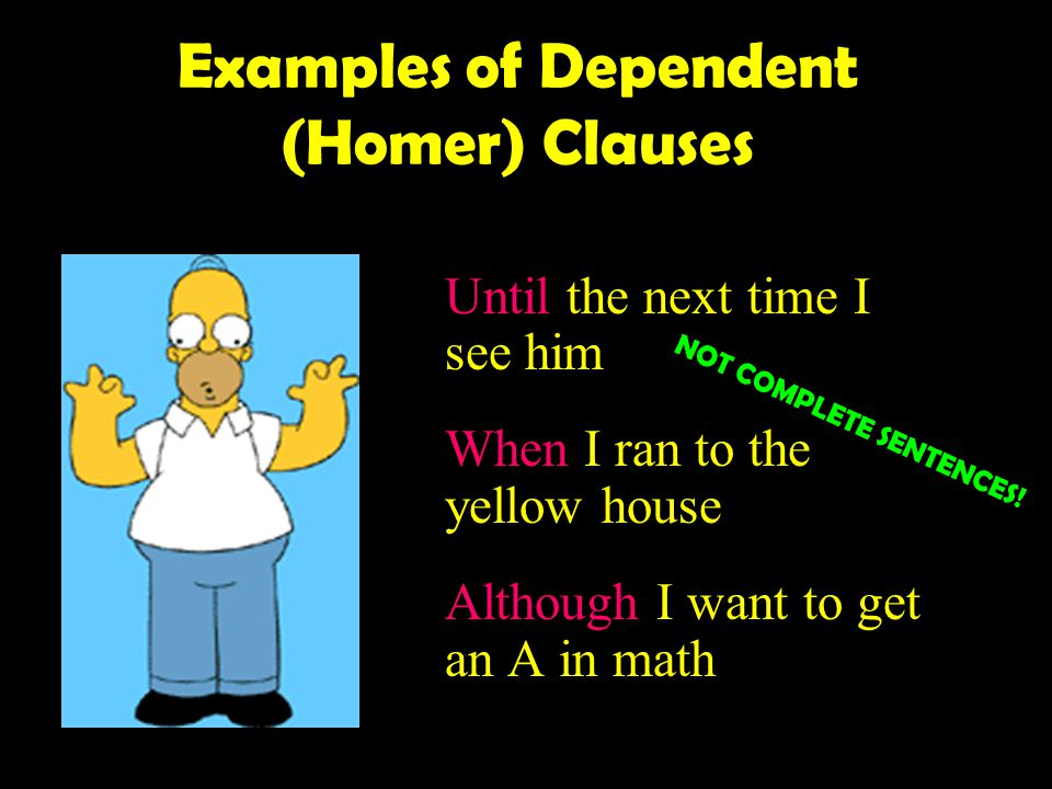Dependent Clauses A dependent clause cannot survive by itself. It does not express a complete thought. It is NOT a sentence! Think of an Dependent Cla