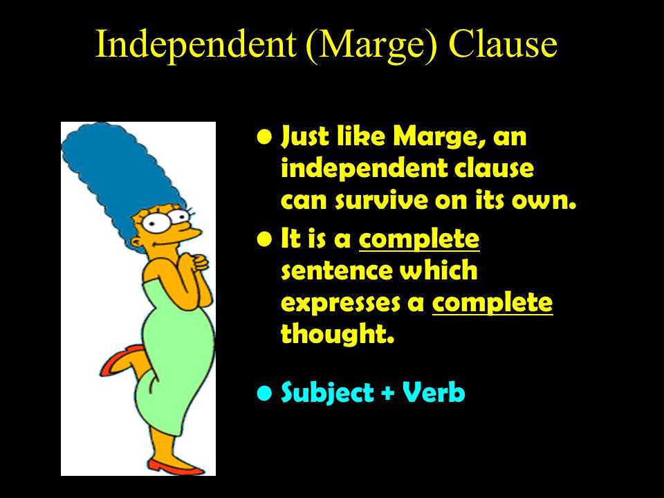 Complex Sentences Homer(D.C.), + Marge (I.C.), -OR- Marge (I.C.) + Homer (D.C.) Until Homer met Marge, he was a nobody.