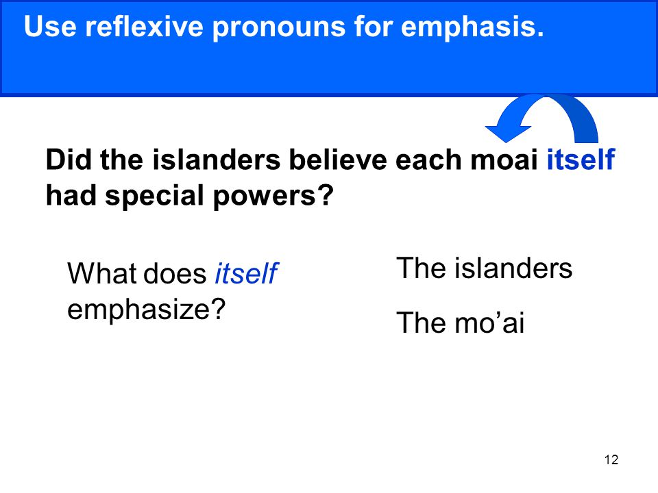 12 Use reflexive pronouns for emphasis.