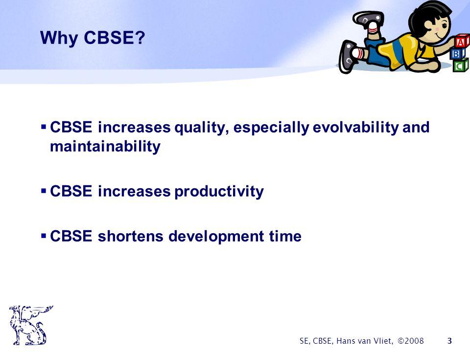 SE, CBSE, Hans van Vliet, ©2008 3 Why CBSE.