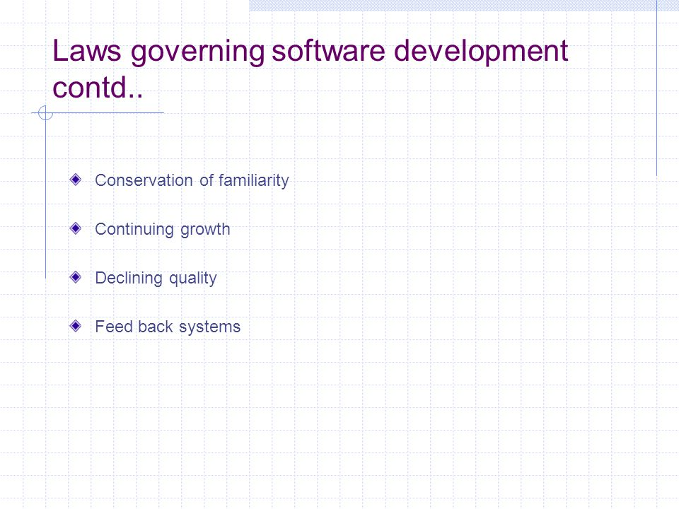 Laws governing software development Continuing change Increasing complexity Self regulation Conservation of organizational stability