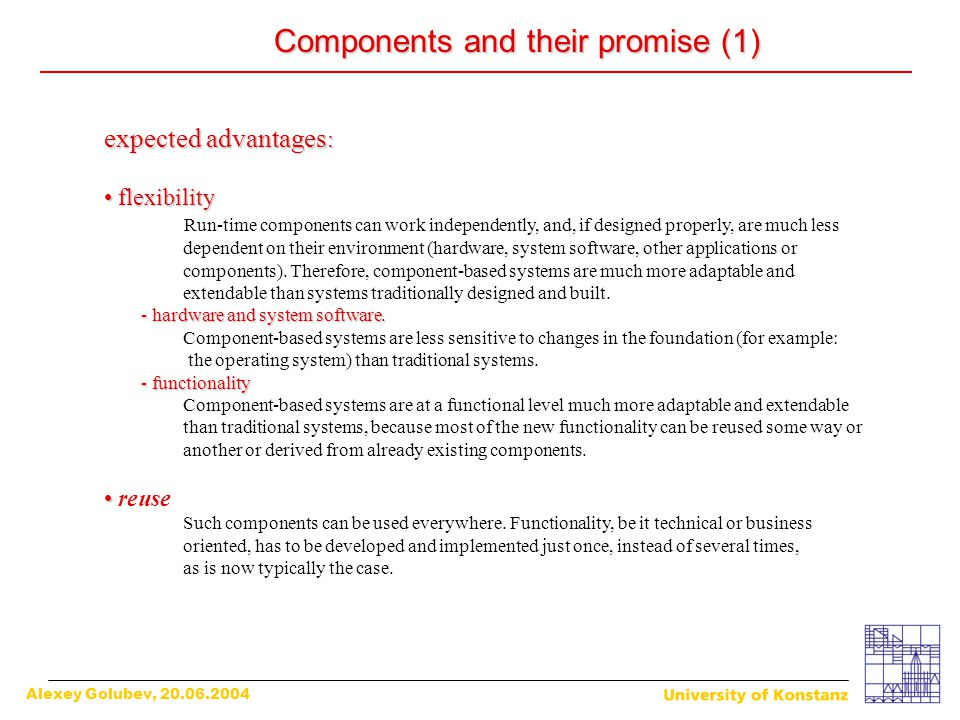 Alexey Golubev, 20.06.2004 Components and their promise (1) expected advantages : flexibility flexibility Run-time components can work independently,