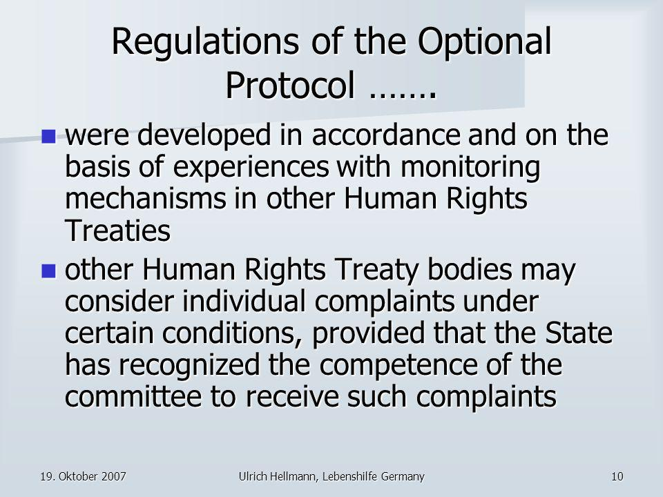 19. Oktober 2007Ulrich Hellmann, Lebenshilfe Germany10 Regulations of the Optional Protocol ……. were developed in accordance and on the basis of exper