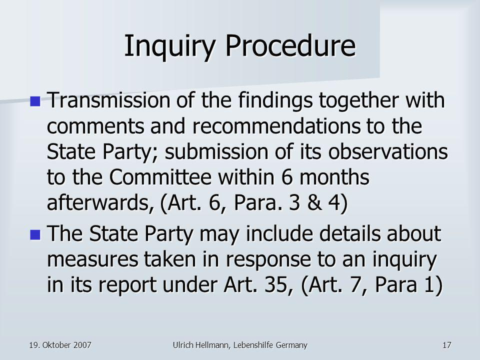 19. Oktober 2007Ulrich Hellmann, Lebenshilfe Germany17 Inquiry Procedure Transmission of the findings together with comments and recommendations to th