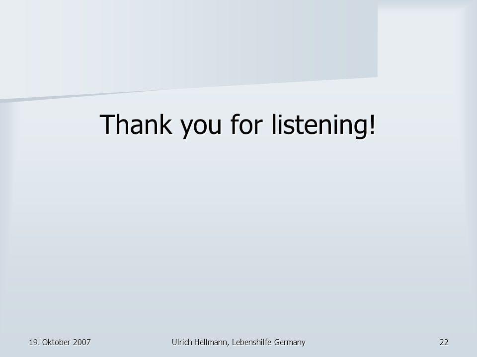 19. Oktober 2007Ulrich Hellmann, Lebenshilfe Germany22 Thank you for listening!