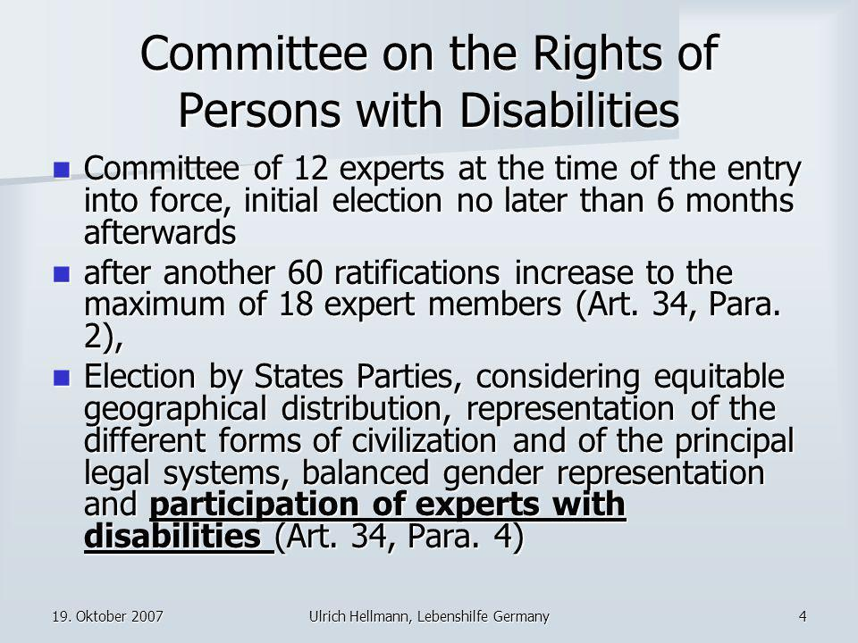 19. Oktober 2007Ulrich Hellmann, Lebenshilfe Germany4 Committee on the Rights of Persons with Disabilities Committee of 12 experts at the time of the