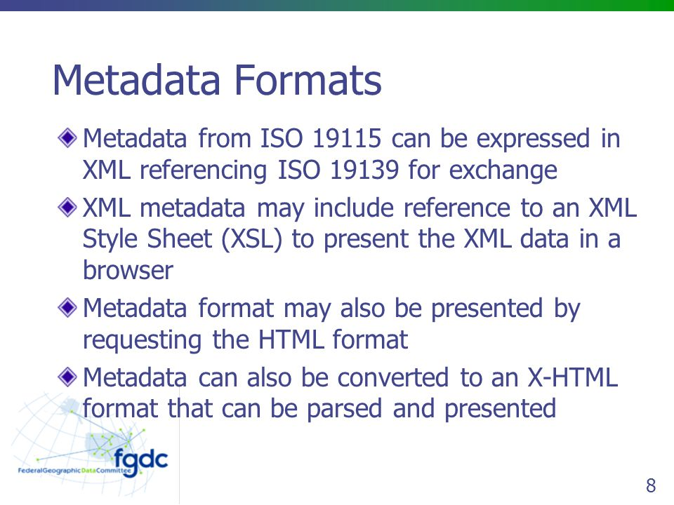 F Metadata describes data and service resources for order, access, or local use F Metadata is used to describe all types of data, emphasis on 'truth in labeling' MetadataMetadata Geospatial Data ServicesServices