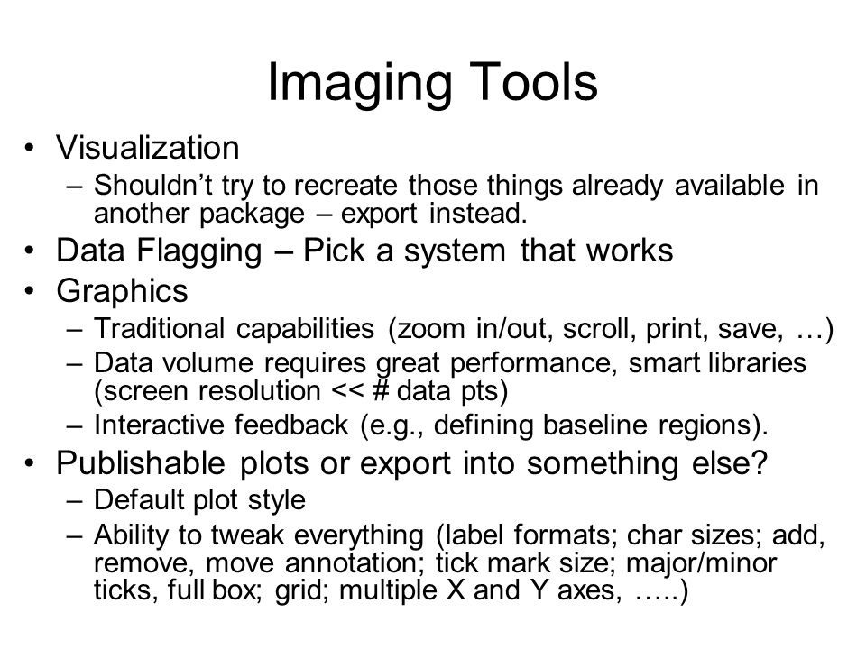 Imaging Tools Visualization –Shouldn't try to recreate those things already available in another package – export instead. Data Flagging – Pick a syst