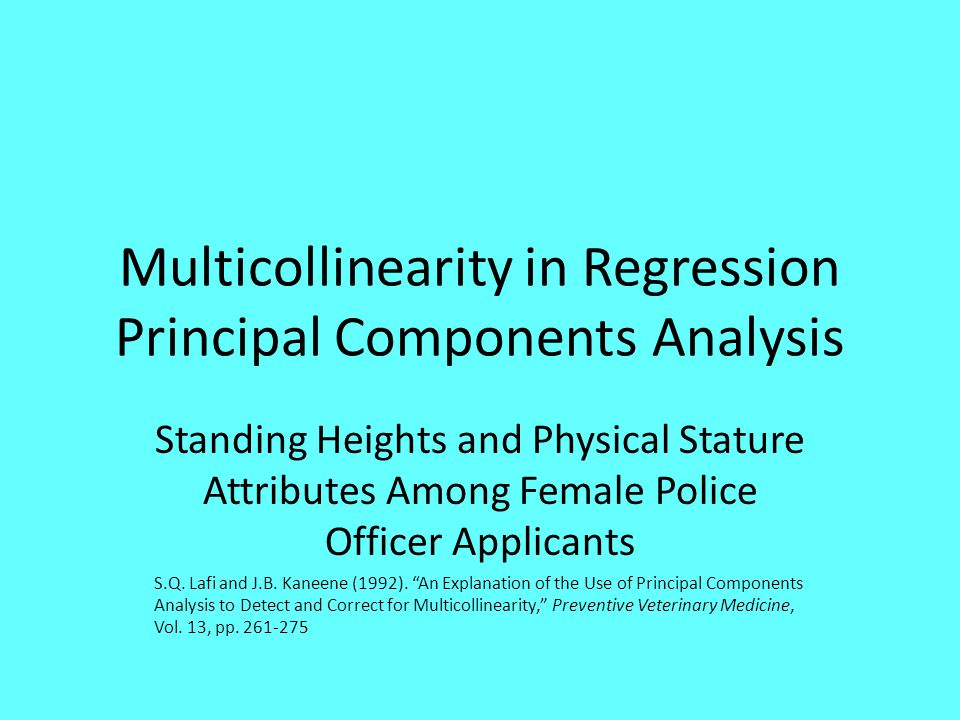 Multicollinearity in Regression Principal Components Analysis Standing Heights and Physical Stature Attributes Among Female Police Officer Applicants S.Q.