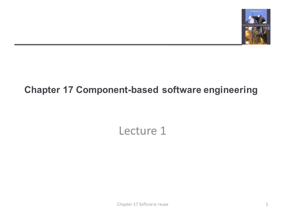 Chapter 17 Component-based software engineering Lecture 1 1Chapter 17 Software reuse