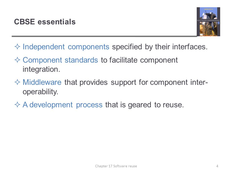 CBSE essentials  Independent components specified by their interfaces.  Component standards to facilitate component integration.  Middleware that p
