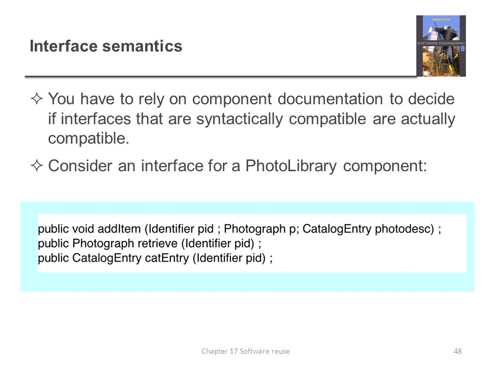 Interface semantics  You have to rely on component documentation to decide if interfaces that are syntactically compatible are actually compatible. 