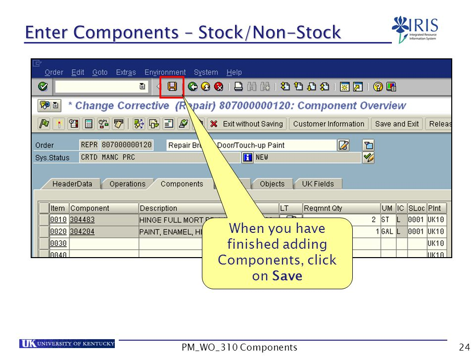 When you have finished adding Components, click on Save Enter Components – Stock/Non-Stock 24PM_WO_310 Components