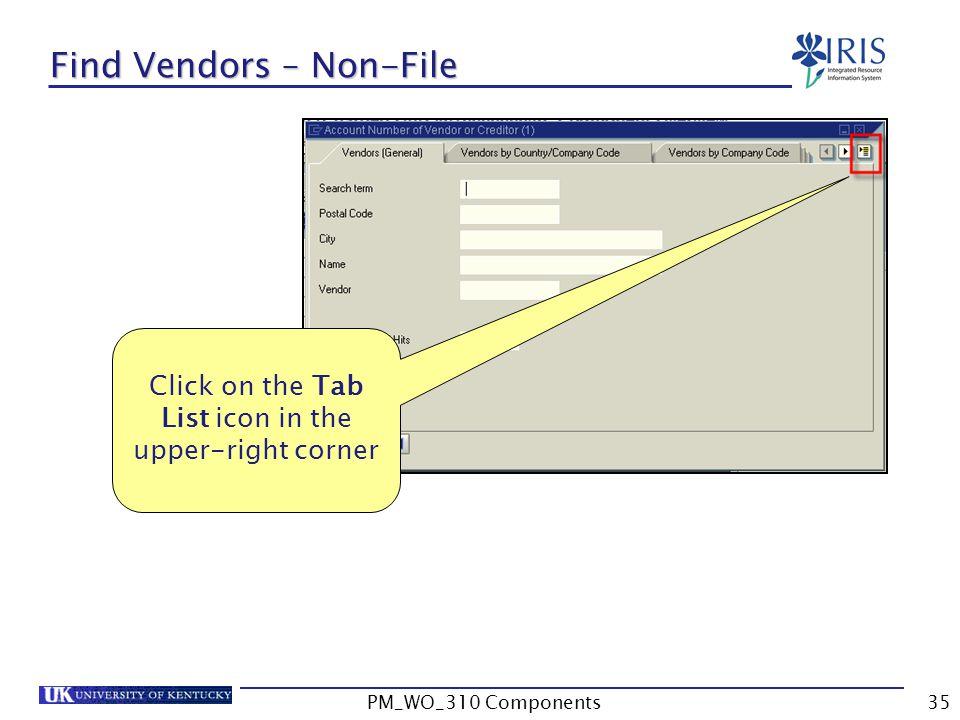 Click on the Tab List icon in the upper-right corner Find Vendors – Non-File 35PM_WO_310 Components