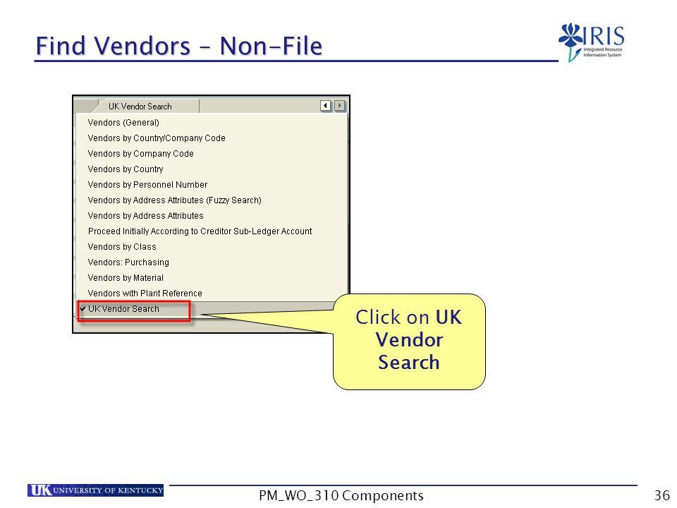 Click on UK Vendor Search Find Vendors – Non-File 36PM_WO_310 Components