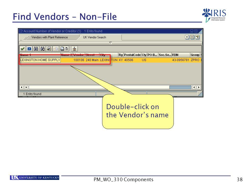 Double-click on the Vendor's name Find Vendors – Non-File 38PM_WO_310 Components
