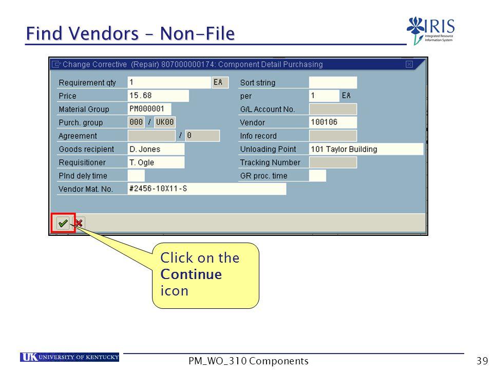 Find Vendors – Non-File Click on the Continue icon 39PM_WO_310 Components