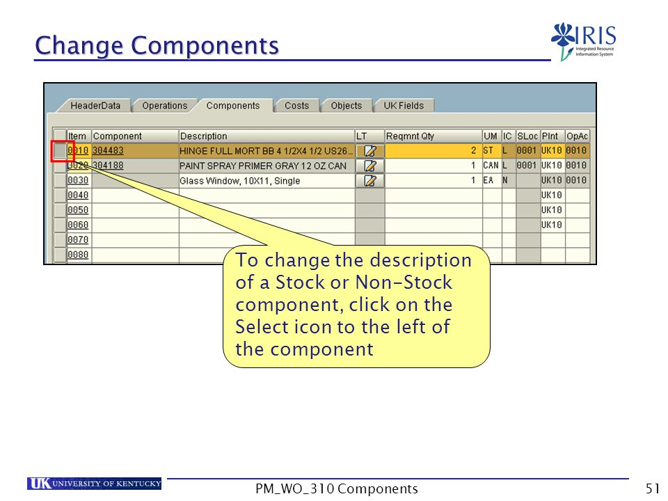 Change Components To change the description of a Stock or Non-Stock component, click on the Select icon to the left of the component 51PM_WO_310 Compo