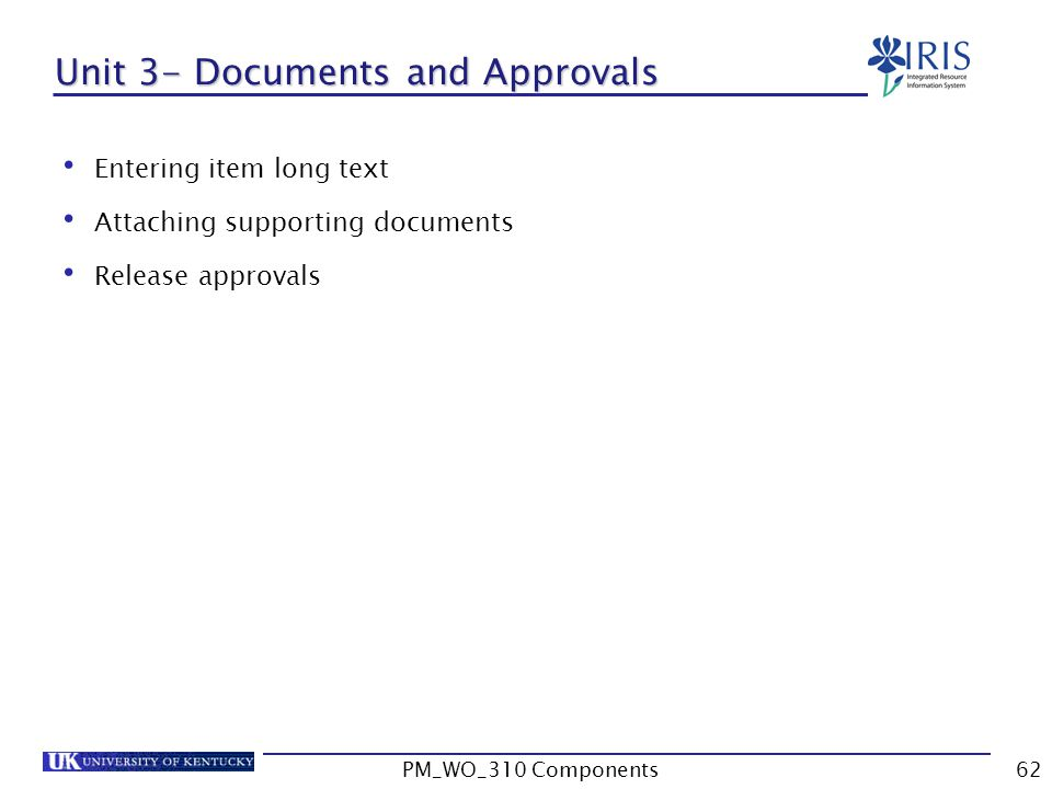 Unit 3- Documents and Approvals Entering item long text Attaching supporting documents Release approvals 62PM_WO_310 Components