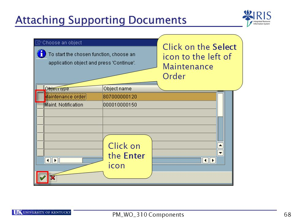 Attaching Supporting Documents Click on the Select icon to the left of Maintenance Order Click on the Enter icon 68PM_WO_310 Components