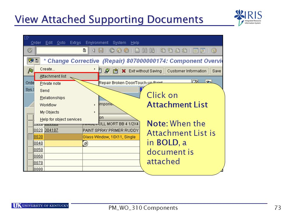 View Attached Supporting Documents Click on Attachment List Note: When the Attachment List is in BOLD, a document is attached 73PM_WO_310 Components