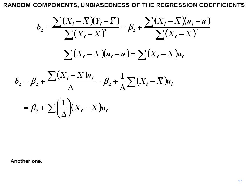 17 Another one. RANDOM COMPONENTS, UNBIASEDNESS OF THE REGRESSION COEFFICIENTS