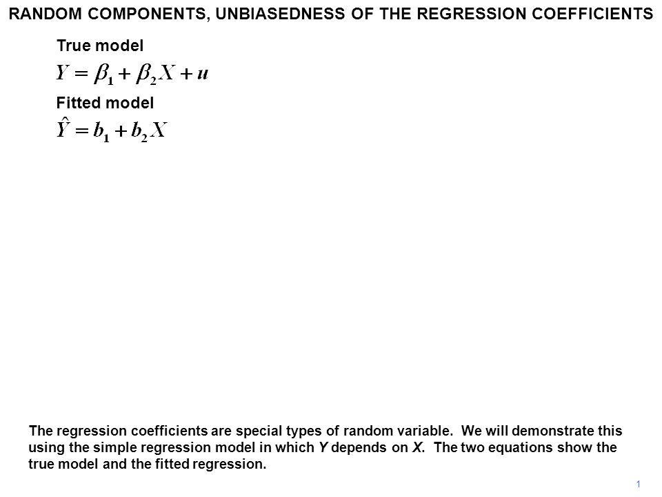 1 The regression coefficients are special types of random variable. We will demonstrate this using the simple regression model in which Y depends on X