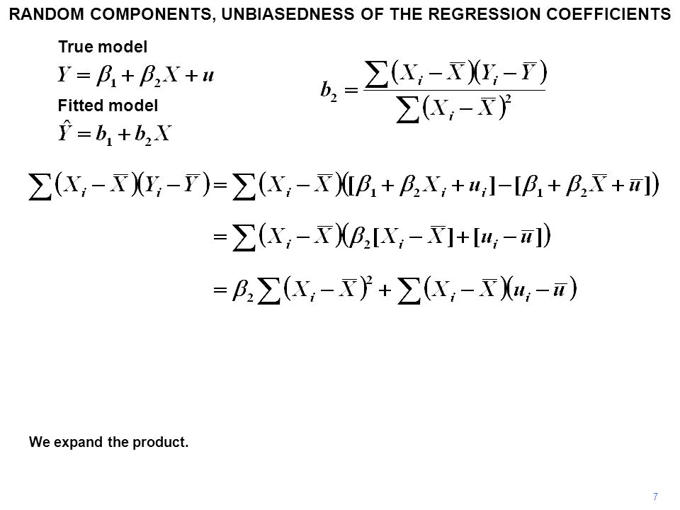 We expand the product. 7 RANDOM COMPONENTS, UNBIASEDNESS OF THE REGRESSION COEFFICIENTS True model Fitted model