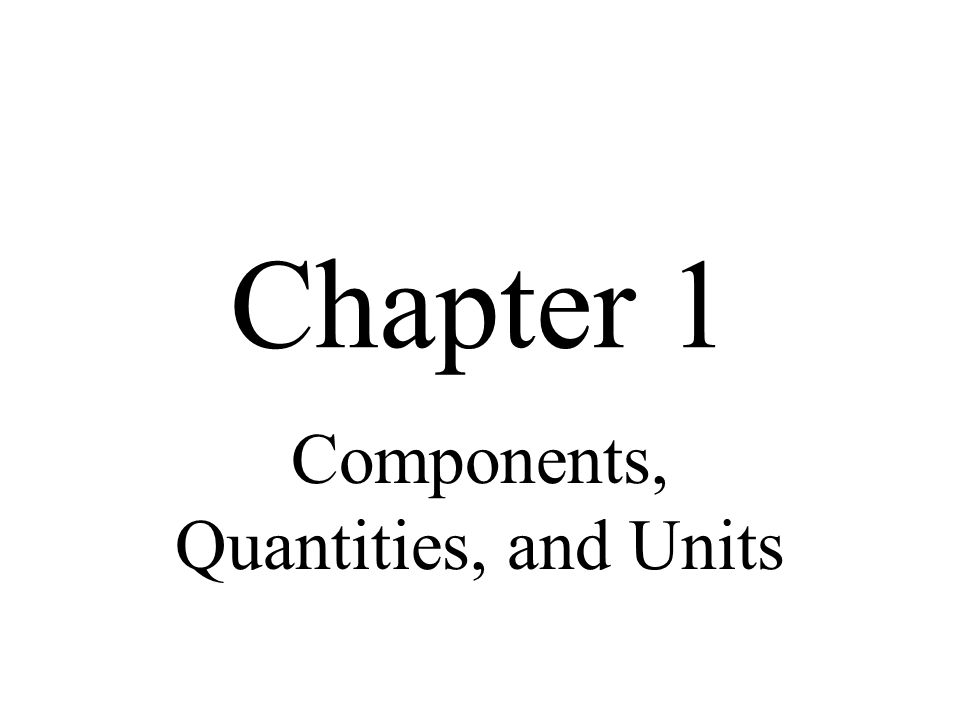 Chapter 1 Components, Quantities, and Units
