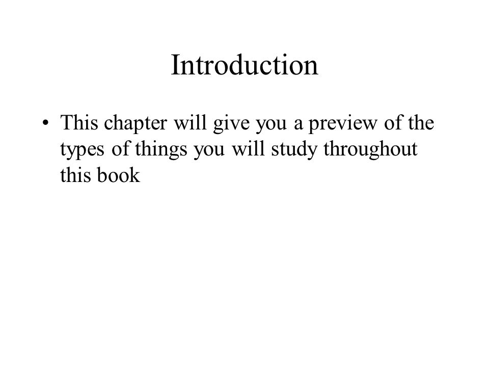 Introduction This chapter will give you a preview of the types of things you will study throughout this book