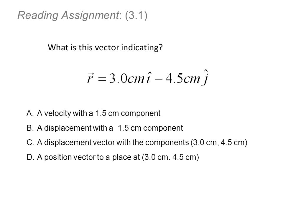 Reading Assignment: (3.1) What is this vector indicating? A.A velocity with a 1.5 cm component B.A displacement with a 1.5 cm component C.A displaceme