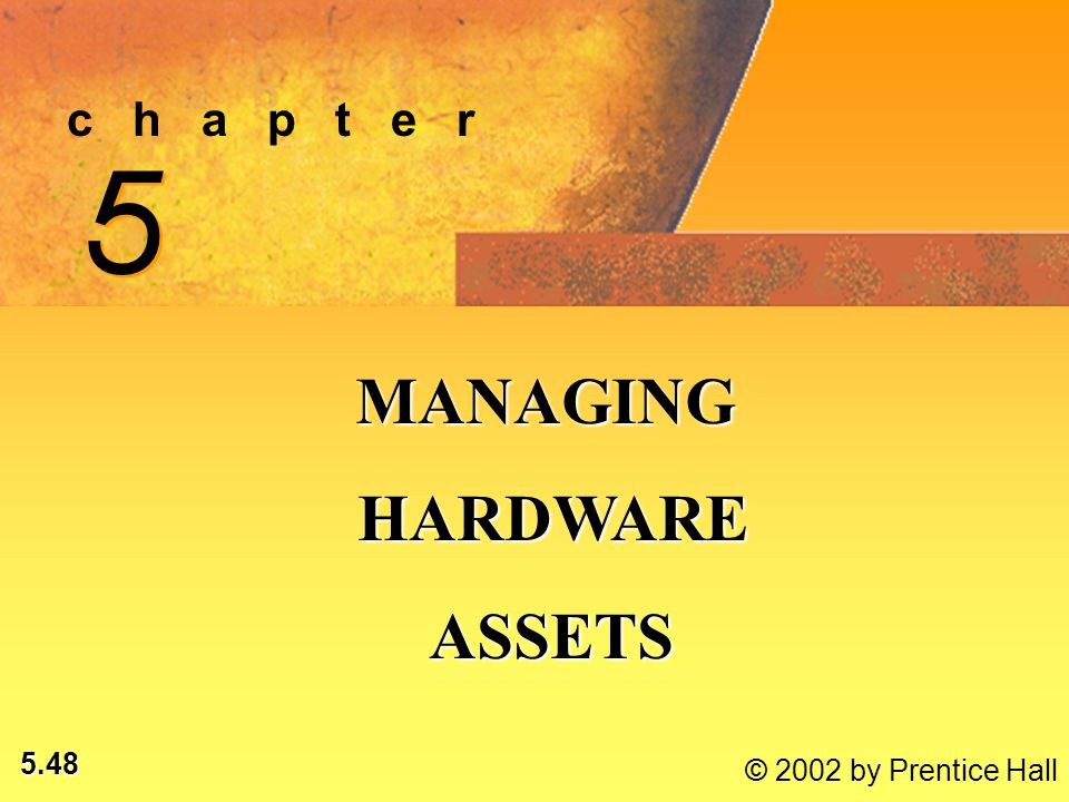 5.48 © 2002 by Prentice Hall c h a p t e r 5 5 MANAGING HARDWARE HARDWARE ASSETS ASSETS