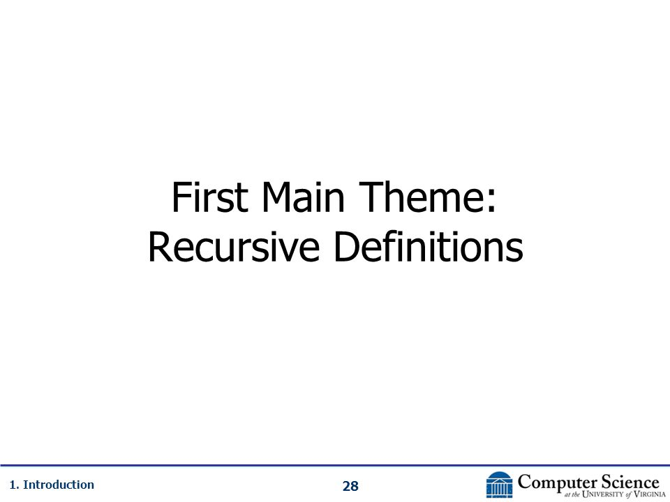 28 1. Introduction First Main Theme: Recursive Definitions