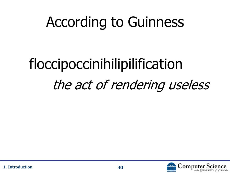 30 1. Introduction According to Guinness floccipoccinihilipilification the act of rendering useless