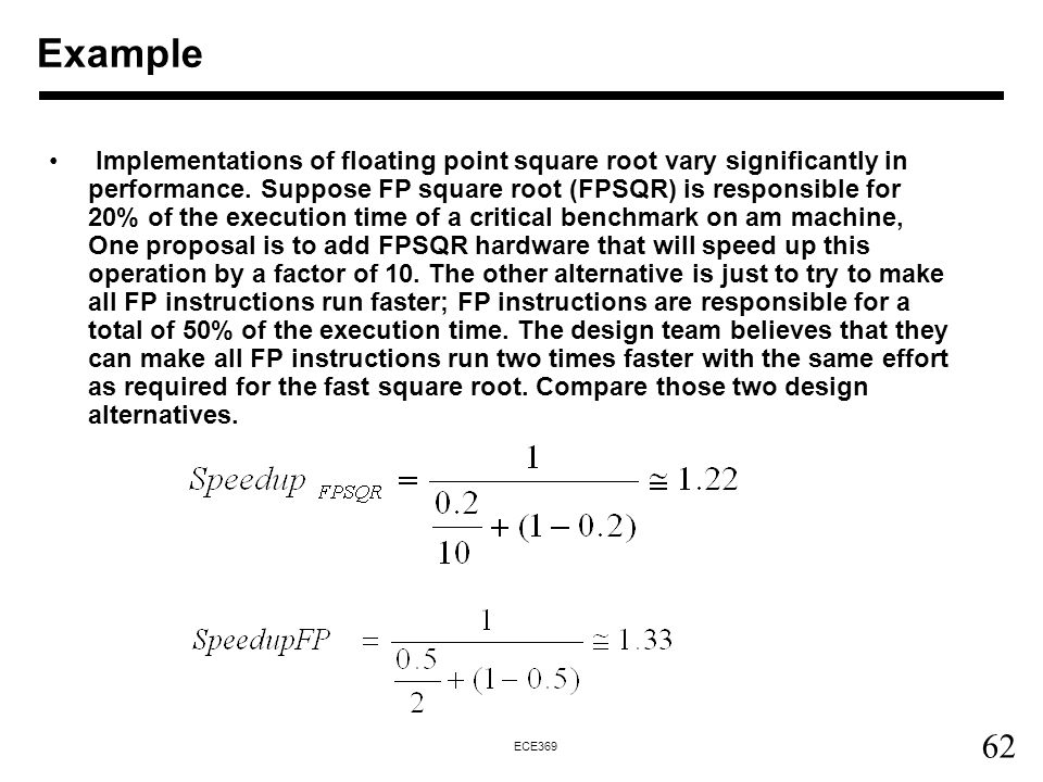 62 ECE369 Example Implementations of floating point square root vary significantly in performance.