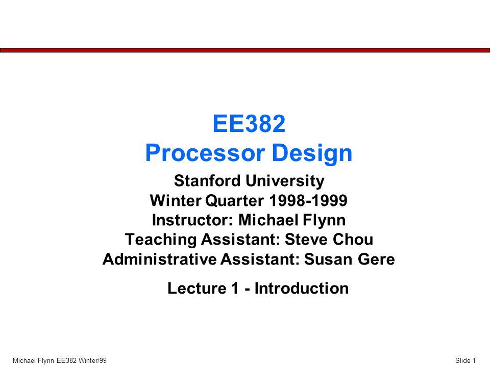 Slide 12Michael Flynn EE382 Winter/99 ISA Assumptions l assume all i.s.