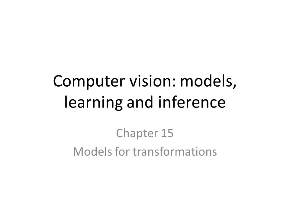 Computer vision: models, learning and inference Chapter 15 Models for transformations