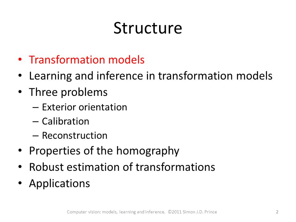 Structure 22Computer vision: models, learning and inference. ©2011 Simon J.D. Prince Transformation models Learning and inference in transformation mo