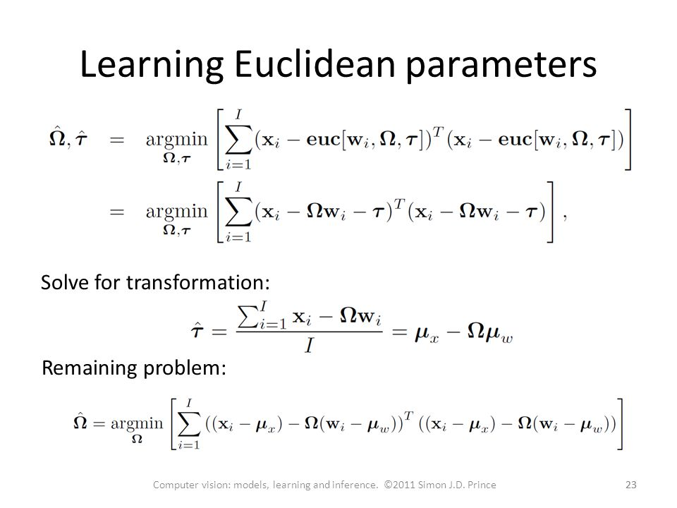 Learning Euclidean parameters 23 Computer vision: models, learning and inference. ©2011 Simon J.D. Prince Solve for transformation: Remaining problem:
