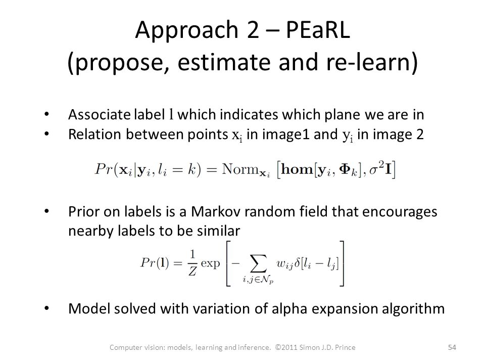 Approach 2 – PEaRL (propose, estimate and re-learn) 54 Computer vision: models, learning and inference. ©2011 Simon J.D. Prince Associate label l whic