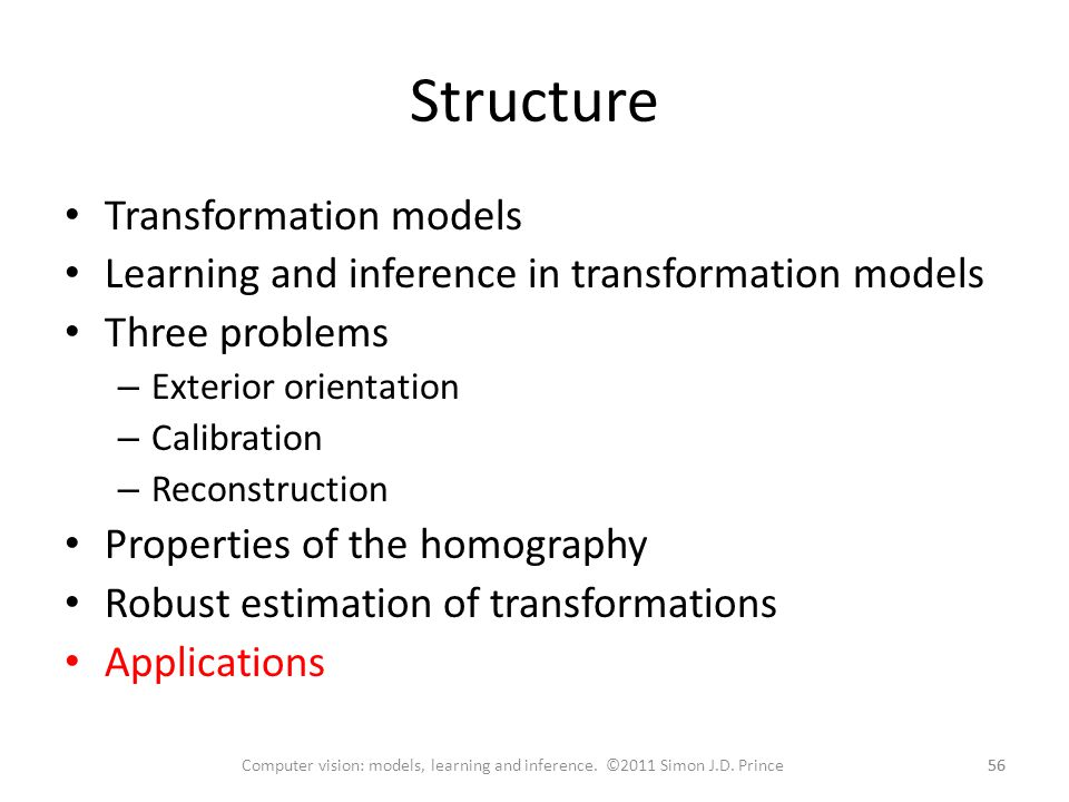 Structure 56 Computer vision: models, learning and inference. ©2011 Simon J.D. Prince Transformation models Learning and inference in transformation m