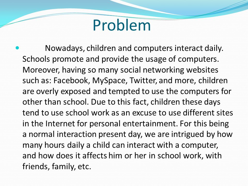 Problem Nowadays, children and computers interact daily.
