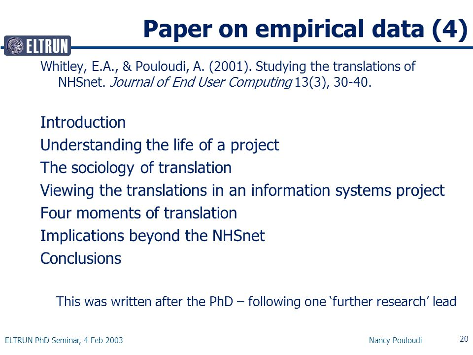 ELTRUN PhD Seminar, 4 Feb 2003 Nancy Pouloudi 20 Paper on empirical data (4) Whitley, E.A., & Pouloudi, A.